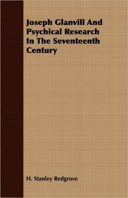 Joseph Glanvill And Psychical Research In The Seventeenth Century