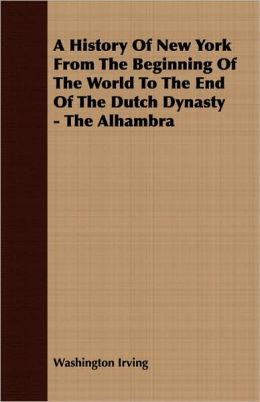 A History of New York: From the Beginning of the World to the End of the Dutch Dynasty - The Alhambra