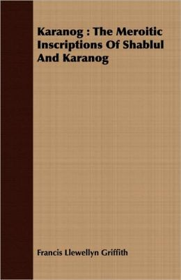 Karanog: The Meroitic Inscriptions of Shablul and Karanog