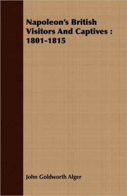 Napoleon's British Visitors and Captives: 1801-1815