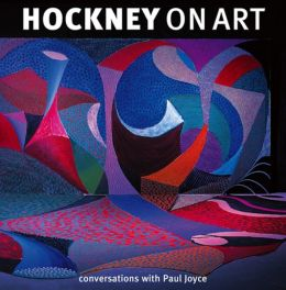 Hockney on Art: Conversations with Paul Joyce