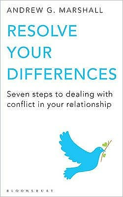 Resolve Your Differences: Seven Steps to Coping with Conflict in Your Relationship