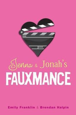 Jenna & Jonah's Fauxmance. by Emily Franklin, Brendan Halpin