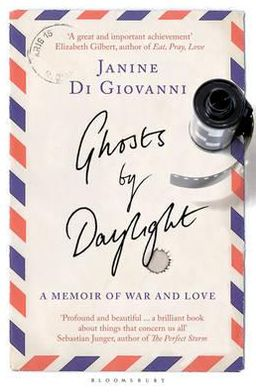 Ghosts by Daylight: A Memoir of War and Love. Janine Di Giovanni