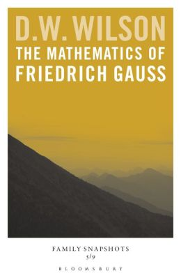 The Mathematics of Friedrich Gauss: Family Snapshots