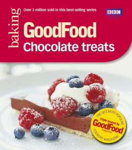 Good Food: Chocolate Treats: Triple-tested Recipes