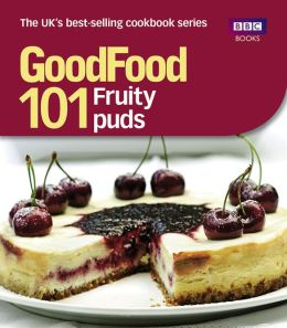 Good Food: 101 Fruity Puds: Triple-tested Recipes