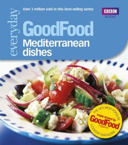 Good Food: Mediterranean Dishes: Triple-tested Recipes
