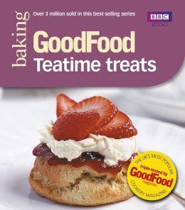 Good Food: Teatime Treats: Triple-tested Recipes
