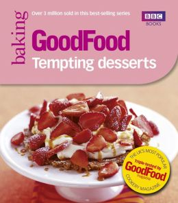 Good Food: Tempting Desserts: Triple-tested Recipes