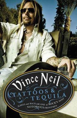 Tattoos & Tequila: To Hell and Back with One of Rock's Most Notorious Frontmen. Vince Neil with Mike Sager
