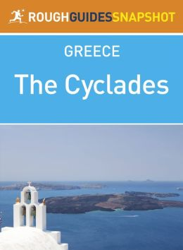 The Cyclades Rough Guides Snapshot Greece (includes Kea, Kythnos, Serifos, Sifnos, Milos, Kimolos, Andhros, Tinos, Mykonos, Delos, Syros, Paros, Naxos, Lesser Cyclades, Amorgos, Ios, Sikinos, Folegandhros, Santorini, Anafi)