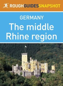 The middle Rhine region Rough Guides Snapshot Germany (includes Rhineland-Palatinate, Saarland, Speyer, The Deutsche Weinstrasse, Worms, Mainz, The Rheingau, The Romantic Rhine, Koblenz, The Mosel Weinstrasse, Trier, Völklinger Hütte and Saarbrücken)