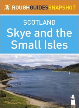 Skye and the Small Isles Rough Guide Snapshot Scotland (includes Skye, Raasay, Eigg, Rum and Canna)