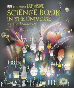 The Most Explosive Science Book in the Universe. by the Brainwaves