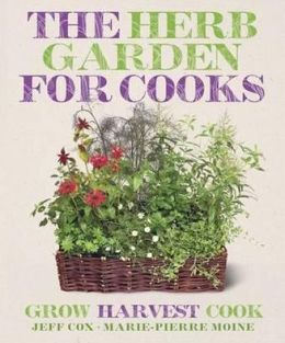 The Cook's Herb Garden. Jeff Cox & Marie-Pierre Moine