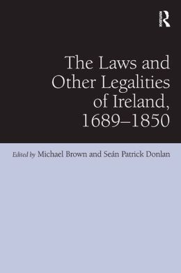 The Laws and Other Legalities of Ireland, 1689-1850