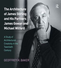 The Architecture of James Stirling and His Partners James Gowan and Michael Wilford