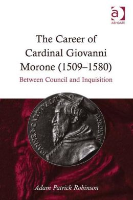 The Career of Cardinal Giovanni Morone (1509-1580)
