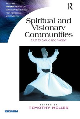 Spiritual and Visionary Communities: Out to Save the World