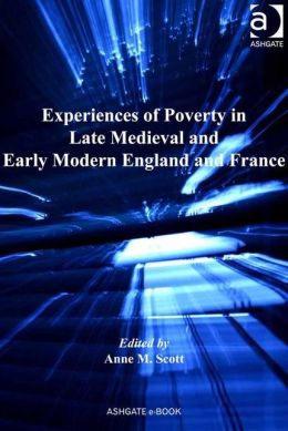 Experiences of Poverty in Late Medieval and Early Modern England and France
