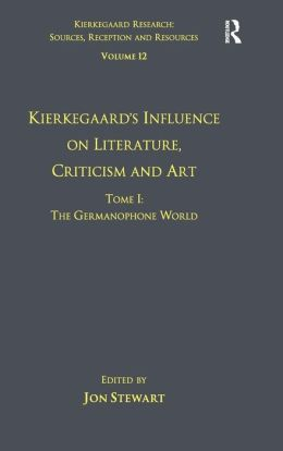 Volume 12, Tome I: Kierkegaard's Influence on Literature, Criticism and Art