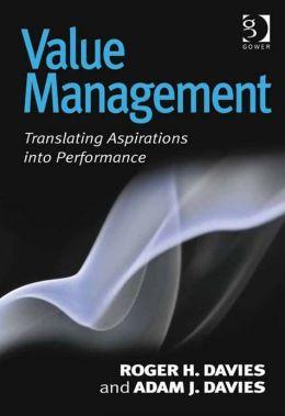 Value Management : Translating Aspirations into Performance