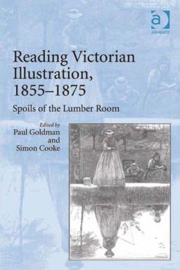 Reading Victorian Illustration, 1855-1875 : Spoils of the Lumber Room