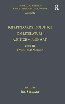 Volume 12, Tome III: Kierkegaard's Influence on Literature, Criticism and Art - Sweden and Norway