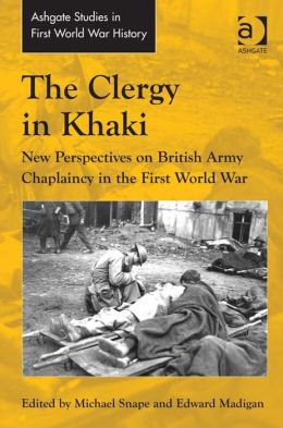 The Clergy in Khaki : New Perspectives on British Army Chaplaincy in the First World War
