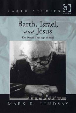 Barth, Israel, and Jesus : Karl Barth's Theology of Israel