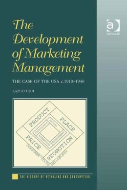 The Development of Marketing Management : The Case of the USA c. 1910-1940