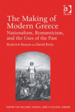 The Making of Modern Greece: Nationalism, Romanticism, and the Uses of the Past (1797-1896)