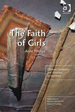 The Faith of Girls : Children's Spirituality and Transition to Adulthood