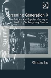 Screening Generation X : The Politics and Popular Memory of Youth in Contemporary Cinema