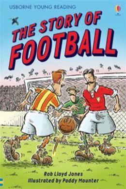 The Story of Football. Rob Lloyd Jones