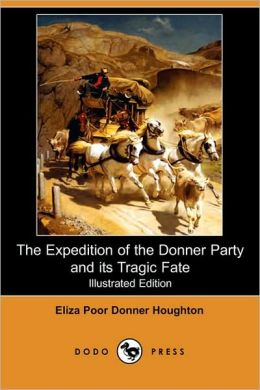 The Expedition Of The Donner Party And Its Tragic Fate (Illustrated Edition)