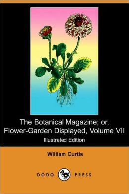 The Botanical Magazine; Or, Flower-Garden Displayed, Volume Vii (Illustrated Edition)