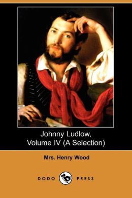 Johnny Ludlow, Volume Iv (A Selection)