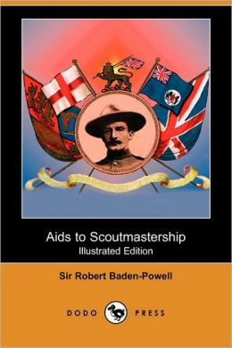 Aids To Scoutmastership (Illustrated Edition)