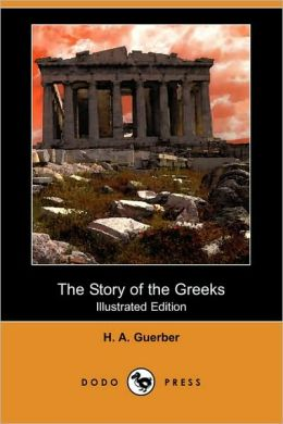 The Story Of The Greeks (Illustrated Edition)