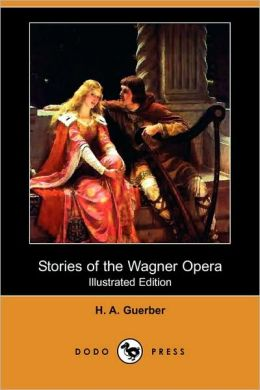 Stories Of The Wagner Opera (Illustrated Edition)
