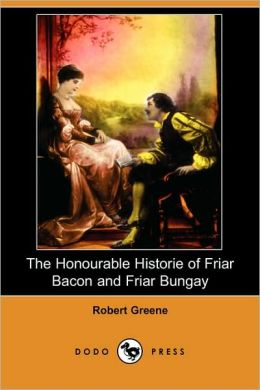 The Honourable Historie of Friar Bacon and Friar Bungay (Dodo Press)