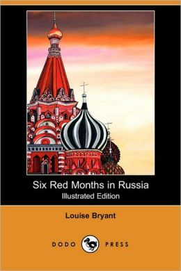 Six Red Months In Russia (Illustrated Edition)