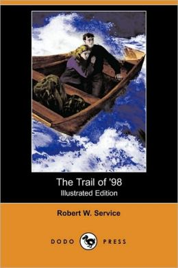 The Trail Of '98 (Illustrated Edition)