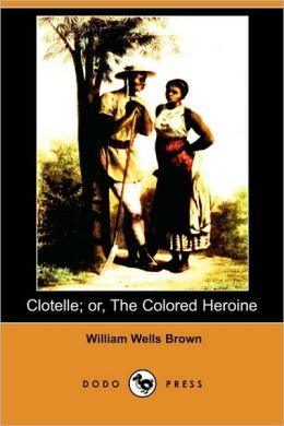 Clotelle; Or, The Colored Heroine