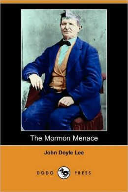 The Mormon Menace, Being The Confession Of John Doyle Lee - Danite