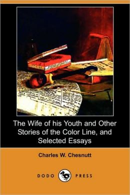 The Wife of his Youth and Other Stories of the Color Line, and Selected Essays (Dodo Press)