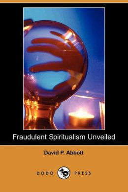Fraudulent Spiritualism Unveiled (Dodo Press)