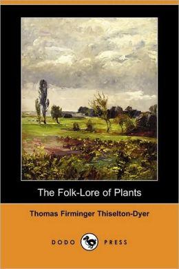 The Folk-Lore Of Plants